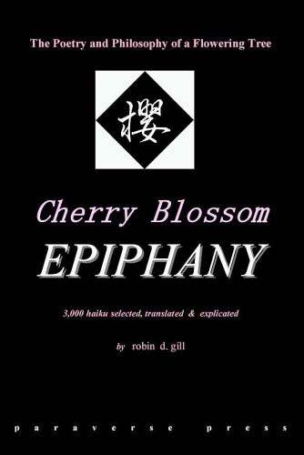 Cherry Blossom Epiphany -- the Poetry and Philosophy of a Flowering Tree By Robin, D Gill