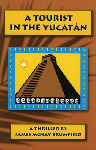 A Tourist in the Yucatan By James McNay Brumfield