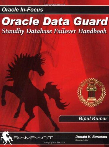 Oracle Dataguard: Standby Database Failover Handbook (Oracle in Focus) By Bipul Kumar