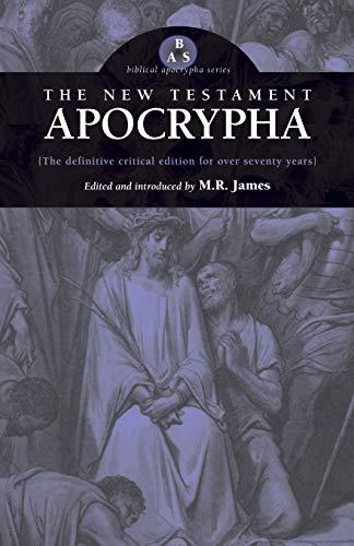 The New Testament Apocrypha By M R James (King's College, Cambridge (Emeritus))