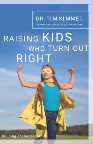 Raising Kids Who Turn Out Right By Dr Tim Kimmel