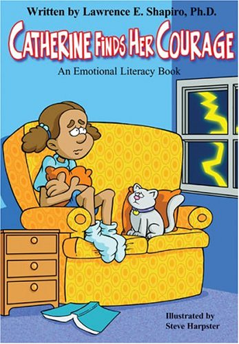 Catherine Finds Her Courage: An Emotional Literacy Book (Growing Up Happy) By Lawrence E. Shapiro