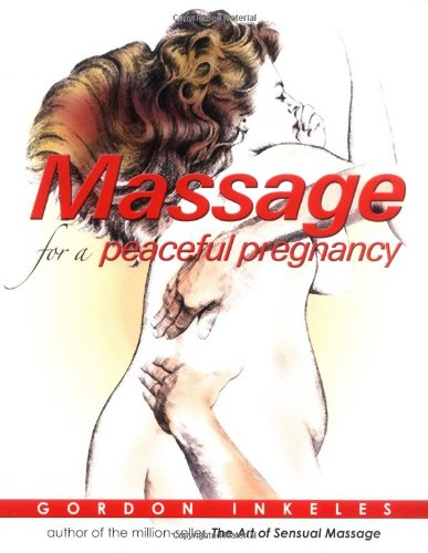 Massage For A Peaceful Pregnancy By Gordon Inkeles