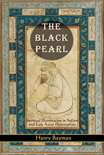 Black Pearl: Spiritual Illumination in Sufism and East Asian Philosophies by Henry Bayman