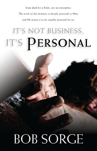 It's Not Business, It's Personal By Bob Sorge
