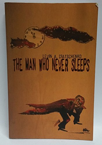 The Man Who Never Sleeps By Levin A Diatschenko