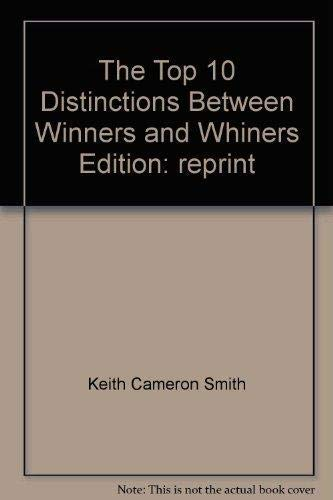 The Top 10 Distinctions Between Winners and Whiners Edition: reprint By Keith Cameron Smith