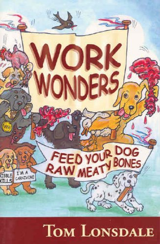 Work Wonders: Feed Your Dog Raw Meaty Bones by Tom Lonsdale