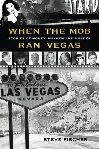 When the Mob Ran Vegas By Steve Fischer