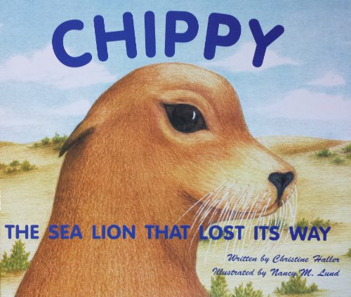 CHIPPY: The Sea Lion That Lost Its Way By Christine Haller