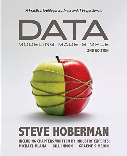 Data Modeling Made Simple, 2nd Edition: A Practical Guide for Business and IT Professionals (Take It With You) By Steve Hoberman