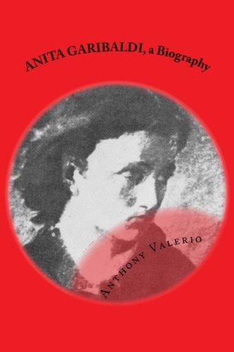 ANITA GARIBALDI, a Biography By Anthony Valerio