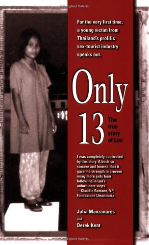Only 13: The True Story of Lon By Derek Kent