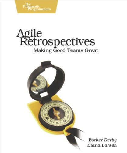 Agile Retrospectives - Making Good Teams Great by Esther Derby