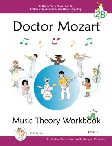 Doctor Mozart Music Theory Workbook Level 2B - In-Depth Piano Theory Fun for Children's Music Lessons and Home Schooling - Highly Effective for Beginners Learning a Musical Instrument By Paul Christopher Musgrave