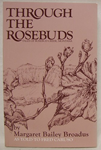 Through the Rosebuds, Tales of Rosebud Creek, Montana. By Fred Caruso