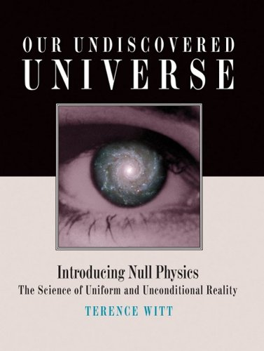 Our Undiscovered Universe By Terence Witt
