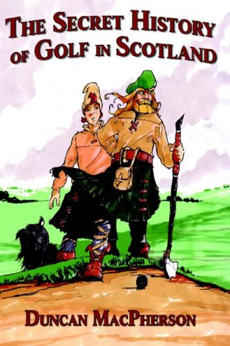The Secret History of Golf in Scotland By Duncan MacPherson