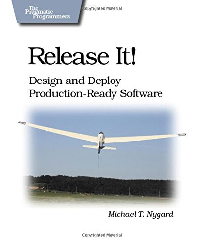 Release It!: Design and Deploy Production-ready Software by Michael T. Nygard