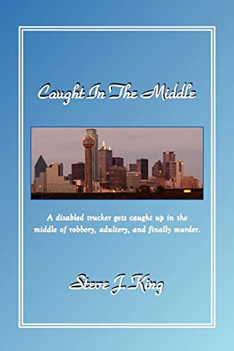 Caught In The Middle By Steve, J. King