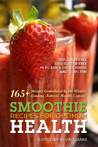 Smoothie Recipes for Optimum Health By Kevin Gianni