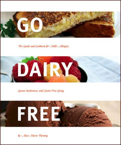 Go Dairy Free: The Guide and Cookbook for Milk Allergies, Lactose Intolerance, and Casein-free Living By Alisa Marie Fleming