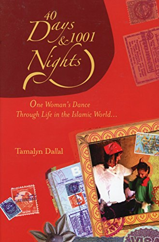 40 Days and 1001 Nights, One Woman's Dance Through Life in the Islamic World By Tamalyn Dallal