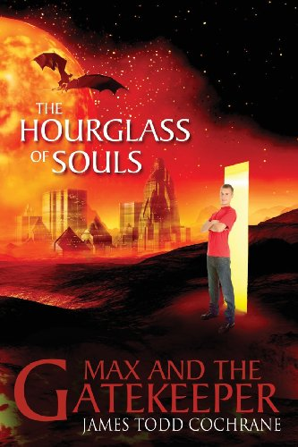 The Hourglass of Souls (Max and the Gatekeeper Book II) By James Todd Cochrane