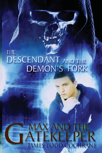 The Descendant and the Demon's Fork (Max and the Gatekeeper Book III) By James Todd Cochrane