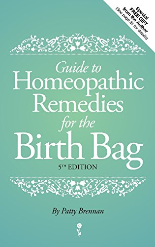 Guide to Homeopathic Remedies for the Birth Bag By Patty Brennan