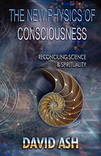 The New Physics of Consciousness By David Ash