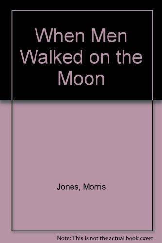When Men Walked on the Moon By Morris Jones