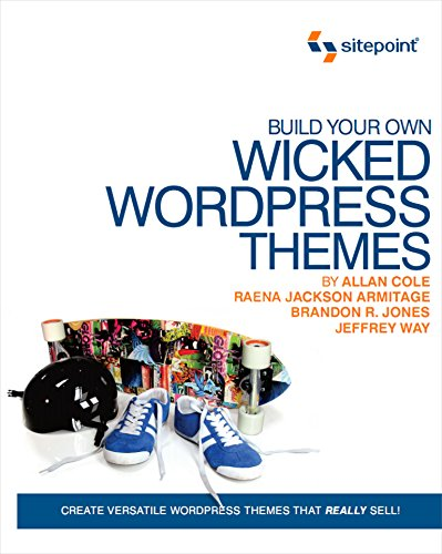Build Your Own Wicked WordPress Themes By A. Cole