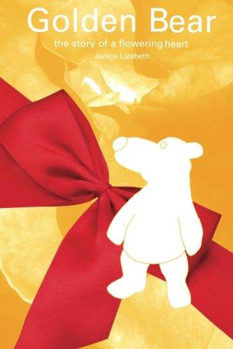 Golden Bear: the story of a flowering heart (Little Bear Heart) By Ms Janice Lizabeth