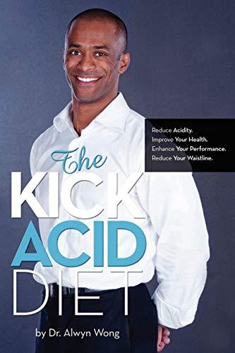 The Kick Acid Diet By Alwyn Wong
