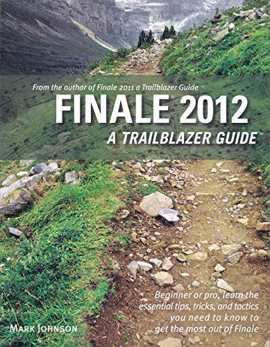 Finale 2012: A Trailblazer Guide By Mark Johnson