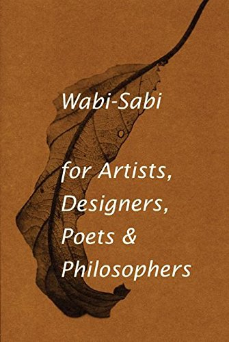 Wabi-sabi: For Artists, Designers, Poets & Philosophers By Leonard Koren