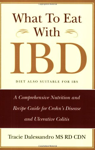 What to Eat with IBD: A Comprehensive Nutrition and Recipe Guide for Crohn's Disease and Ulcerative Colitis By Tracie Dalessandro, MS RD CDN