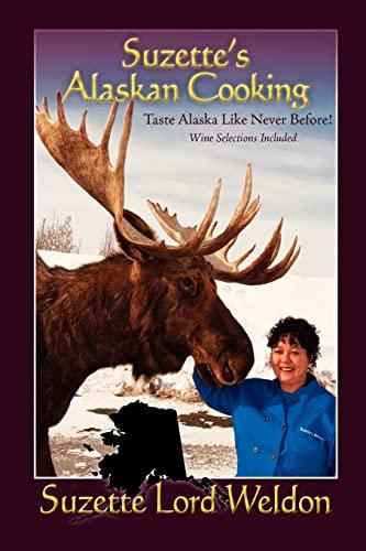 Suzette's Alaskan Cooking By Suzette Lord Weldon