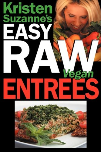 Kristen Suzanne's Easy Raw Vegan Entrees By Kristen Suzanne