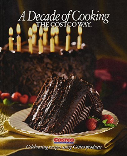 A Decade of Cooking: the Costco Way By  Tim Talevich