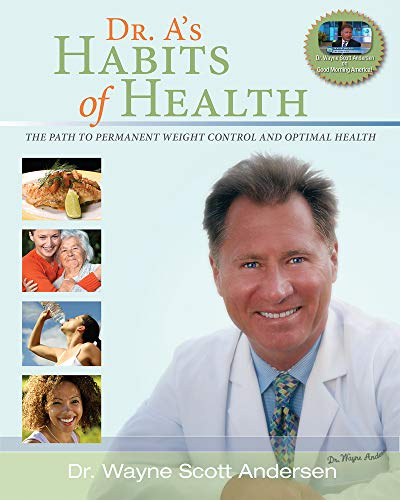 Dr. A's Habits of Health By Dr. Wayne Scott Andersen