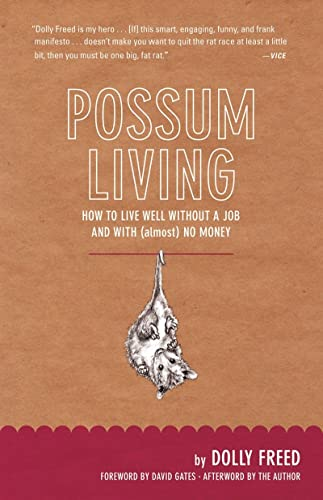 Possum Living: How to Live Well without a Job and With (Almost) No Money By Dolly Freed
