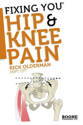 FIxing You: Hip & Knee Pain: Self-treatment for IT band friction, arthritis, groin pain, bursitis, knee pain, PFS, AKPS, and other diagnoses.: Volume 1 By Rick Olderman