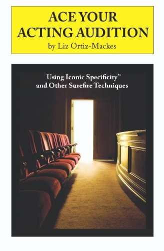 Ace Your Acting Audition By Liz Ortiz-Mackes