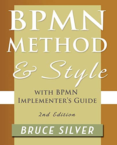 BPMN Method and Style, 2nd Edition, with BPMN Implementer's Guide: A Structured Approach for Business Process Modeling and Implementation Using BPMN 2.0 by Bruce S. Silver
