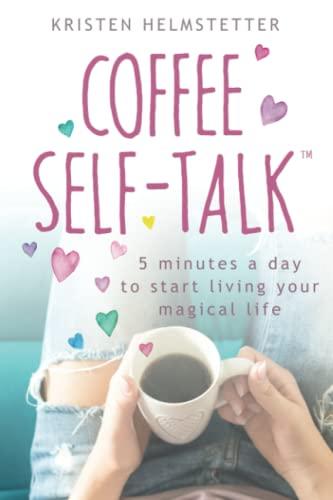 Coffee Self-Talk By Kristen Helmstetter