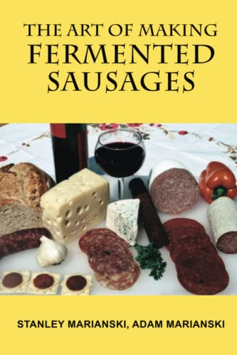 The Art of Making Fermented Sausages By Stanley Marianski