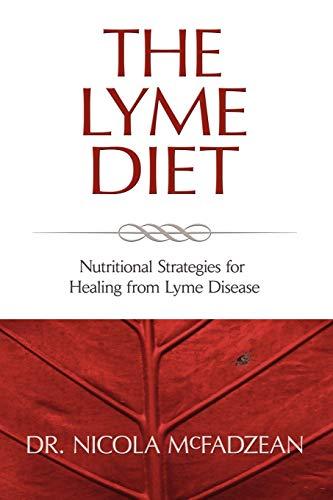 The Lyme Diet: Nutritional Strategies for Healing from Lyme Disease By Nicola McFadzean ND