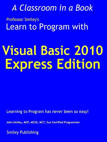 Learn to Program with Visual Basic 2010 Express By John Smiley